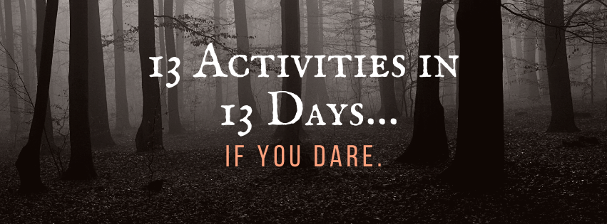 13 Activities in 13 Days…if you dare.