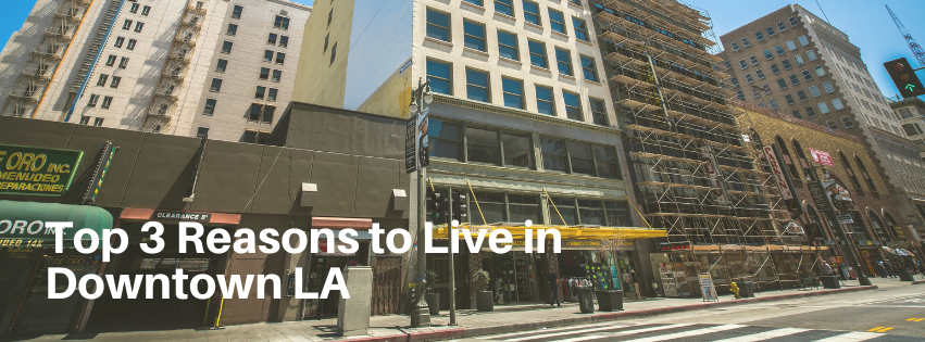 Top 3 Reasons to Live in Downtown LA