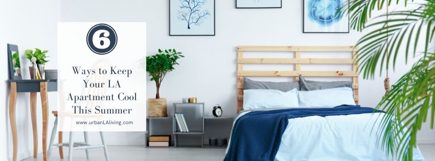 6 Ways to Keep Your LA Apartment Cool This Summer