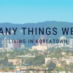 The Many Things We Love Living in Koreatown